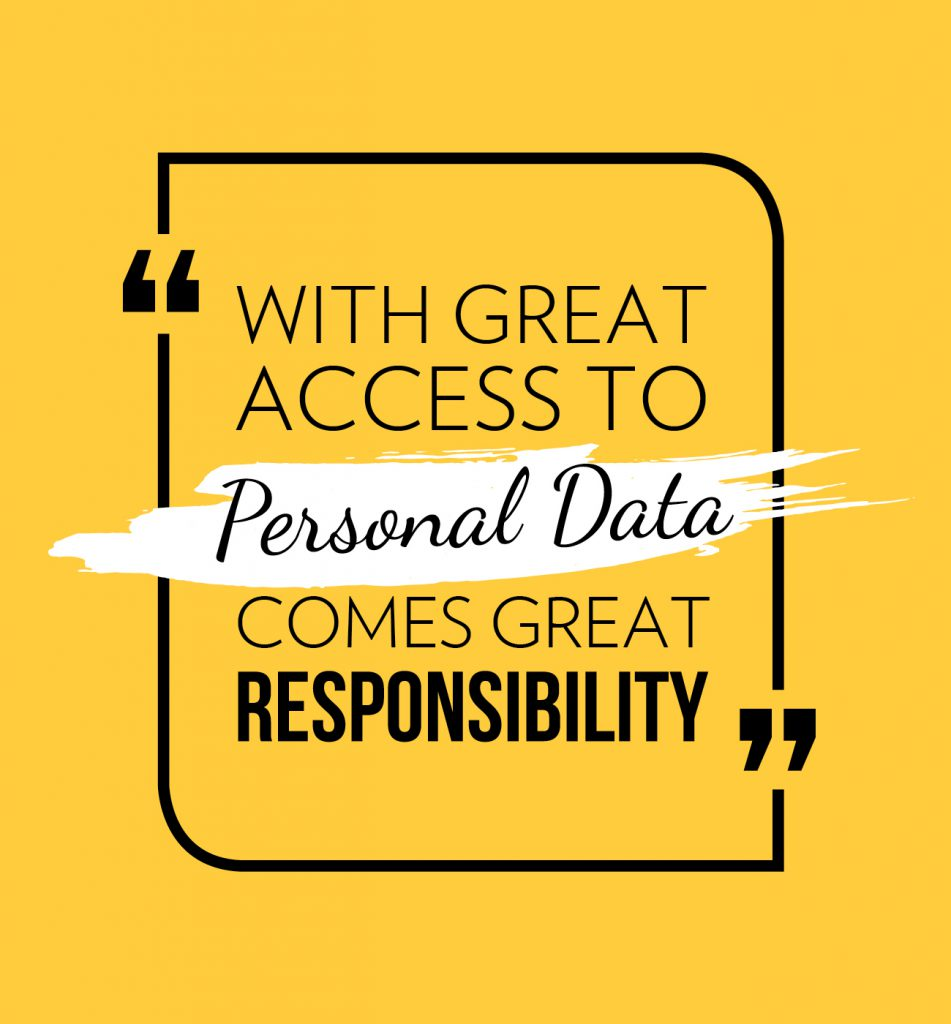 """With great access to personal data comes great responsibility."""